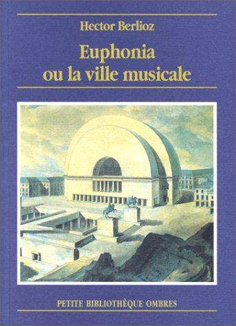 Euphonia ou la ville musicale, by Hector Berlioz. <br>Buy this book