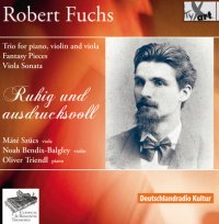 Robert Fuchs CD: Trio For Piano, Violin And Viola, Fantasy Pieces (Phantasiestucke) for Viola and piano, Viola Sonata