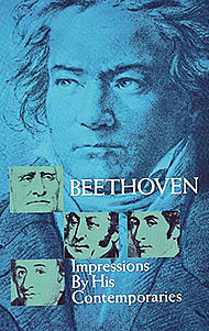 Read Beethoven: Impressions by His Contemporaries Letters, diaries, memoirs, etc. by Rossini, Weber, Liszt and friends depict Beethoven's accomplishments and strange personality