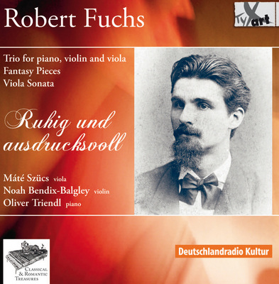 Robert Fuchs CD: Trio For Piano, Violin And Viola, Fantasy Pieces (Phantasiestucke) for Viola and piano, Viola Sonata