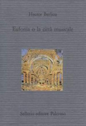 Eufonia o la città musicale (in Italian), by Hector Berlioz. <br>Buy this book